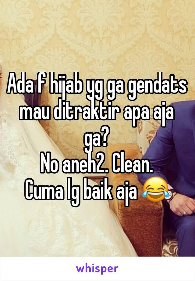 Ada f hijab yg ga gendats mau ditraktir apa aja ga? No aneh2. Clean. Cuma lg baik aja 😂