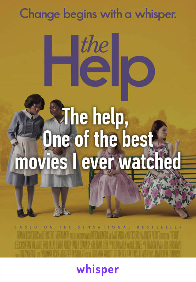 The help,  One of the best movies I ever watched