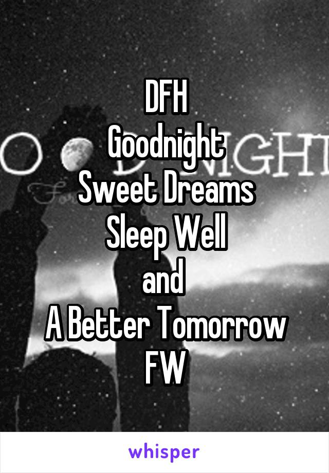 DFH Goodnight Sweet Dreams Sleep Well and  A Better Tomorrow FW