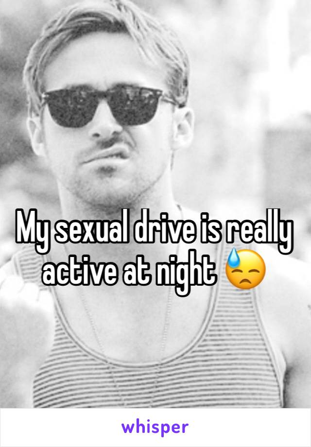 My sexual drive is really active at night 😓
