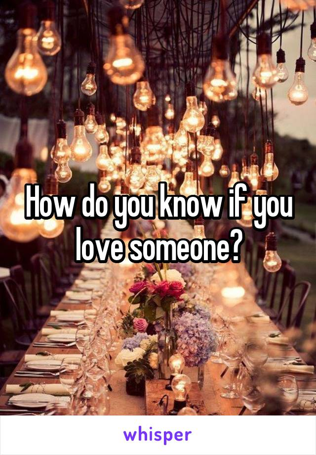How do you know if you love someone?