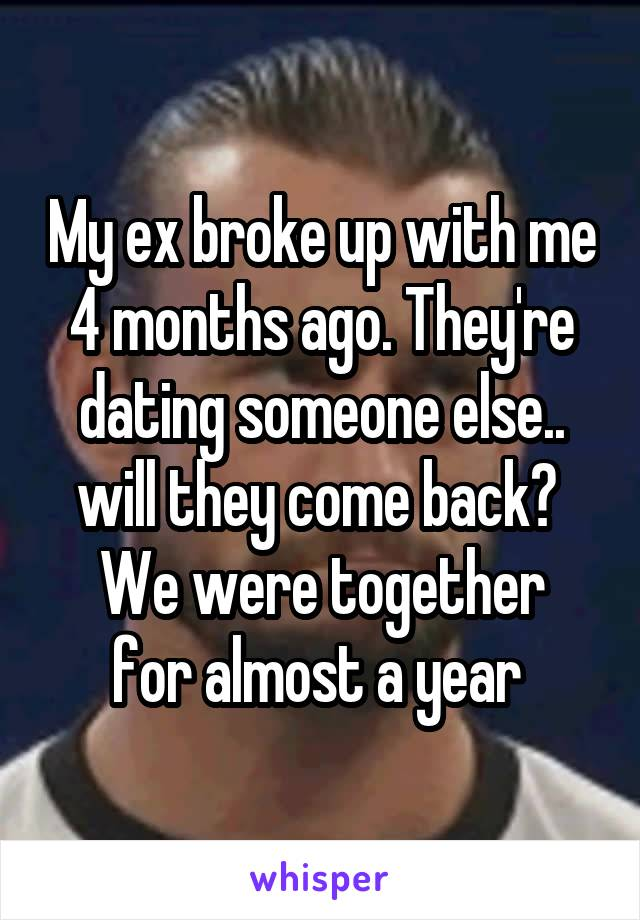 My ex broke up with me 4 months ago. They're dating someone else.. will they come back?  We were together for almost a year
