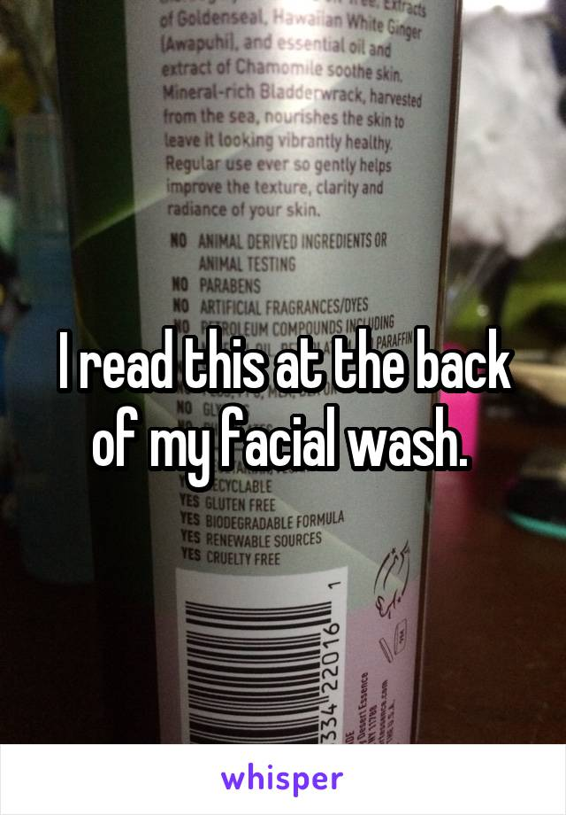I read this at the back of my facial wash.