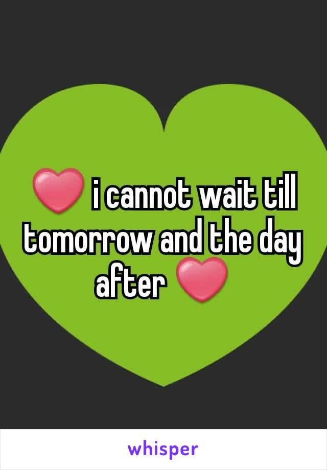 ❤ i cannot wait till tomorrow and the day after ❤
