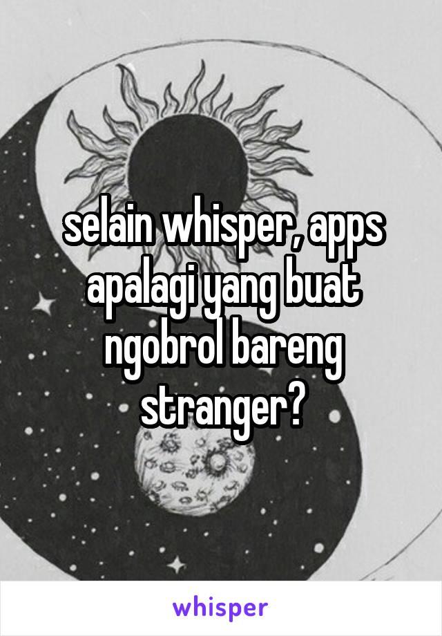 selain whisper, apps apalagi yang buat ngobrol bareng stranger?