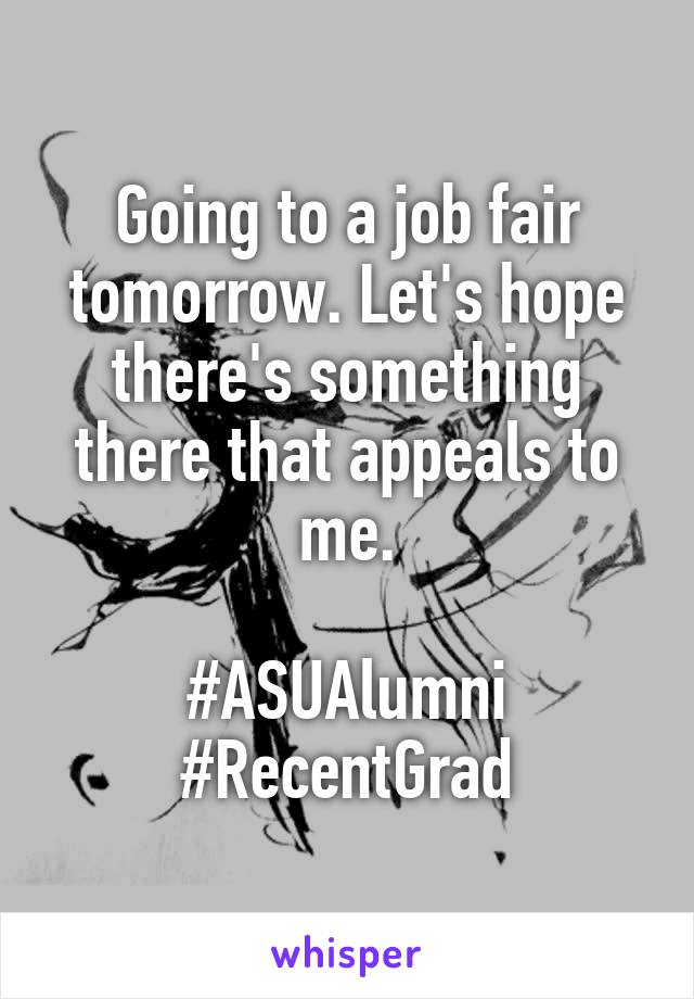 Going to a job fair tomorrow. Let's hope there's something there that appeals to me.  #ASUAlumni #RecentGrad