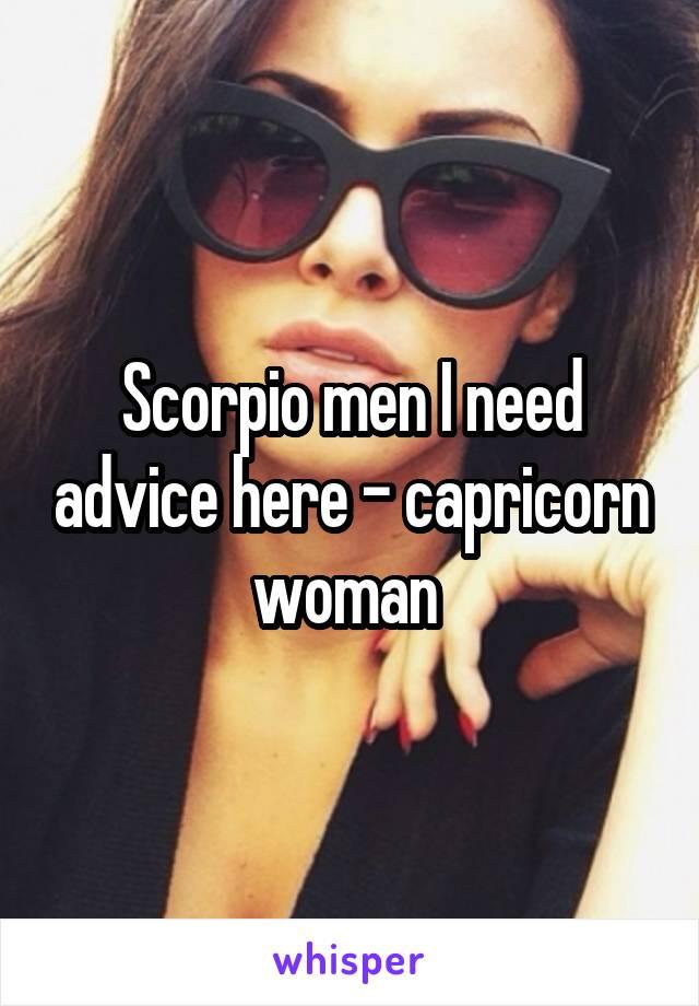 Scorpio men I need advice here - capricorn woman