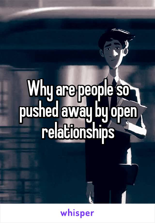 Why are people so pushed away by open relationships