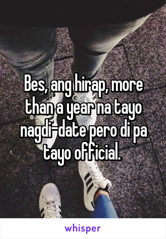 Bes, ang hirap, more than a year na tayo nagdi-date pero di pa tayo official.