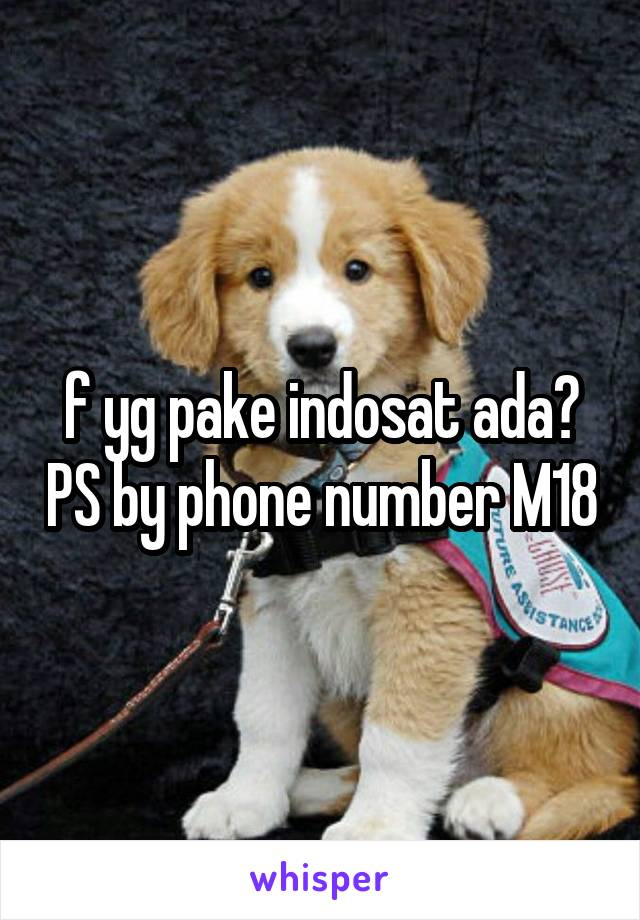 f yg pake indosat ada? PS by phone number M18