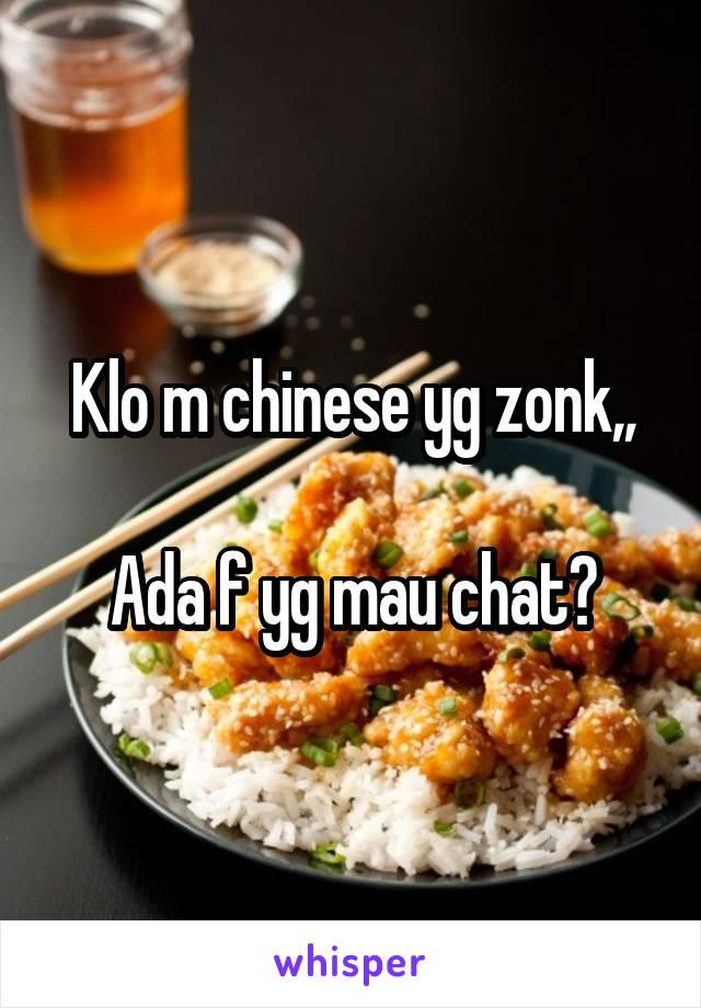 Klo m chinese yg zonk,,  Ada f yg mau chat?