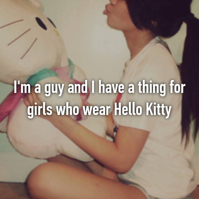 I'm a guy and I have a thing for girls who wear Hello Kitty