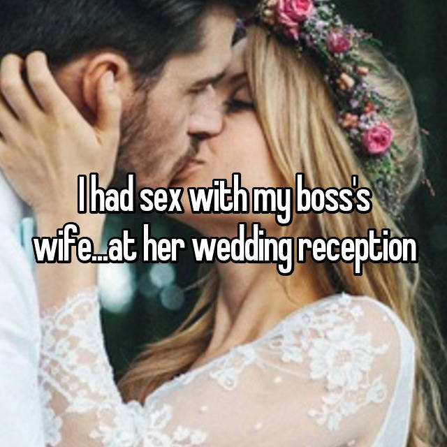 I had sex with my boss's wife...at her wedding reception