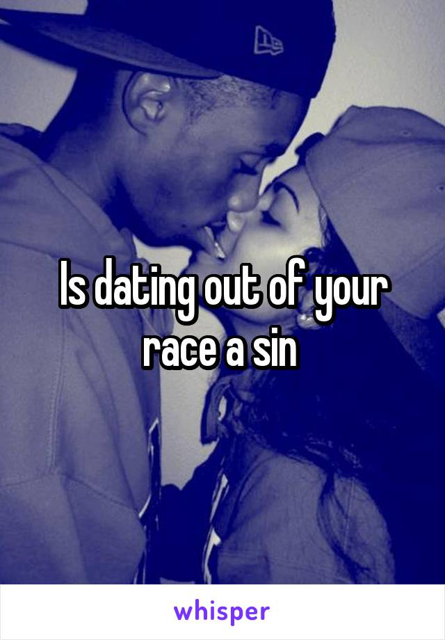 Is Dating Outside Of Your Race A Sin