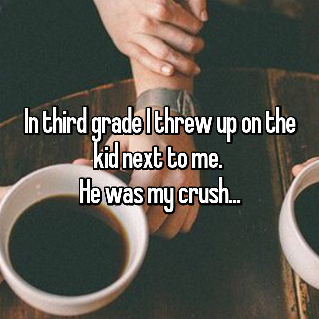 In third grade I threw up on the kid next to me.  He was my crush...