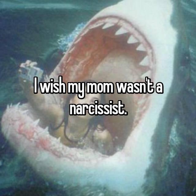 I wish my mom wasn't a narcissist.