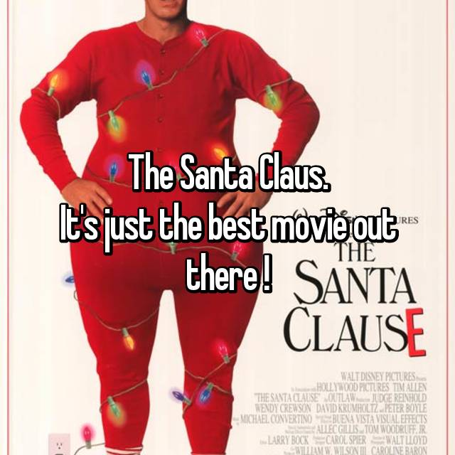 The Santa Claus. It's just the best movie out there !