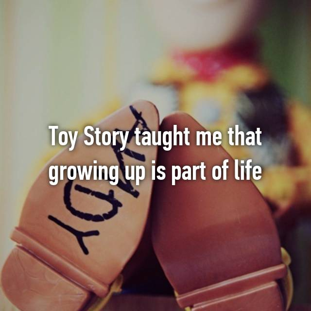 Toy Story taught me that growing up is part of life