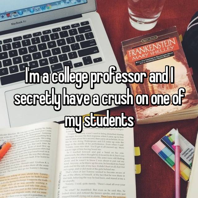 I'm a college professor and I secretly have a crush on one of my students