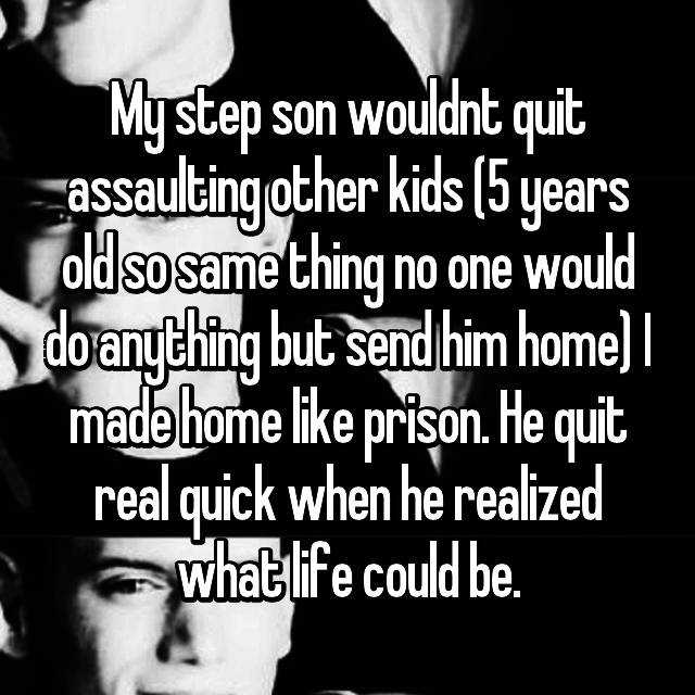My step son wouldnt quit assaulting other kids (5 years old so same thing no one would do anything but send him home) I made home like prison. He quit real quick when he realized what life could be.