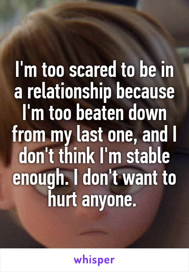 Too Scared To Be In A Relationship