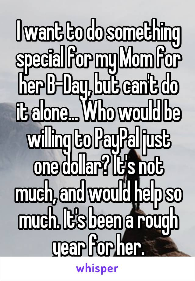 I Want To Do Something Special For My Mom Her B Day But
