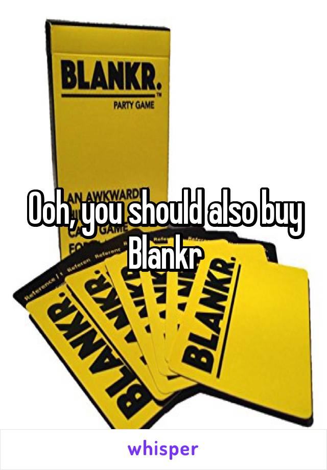 Ooh, you should also buy Blankr