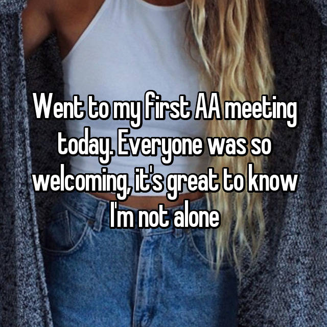 Went to my first AA meeting today. Everyone was so welcoming, it's great to know I'm not alone 😄