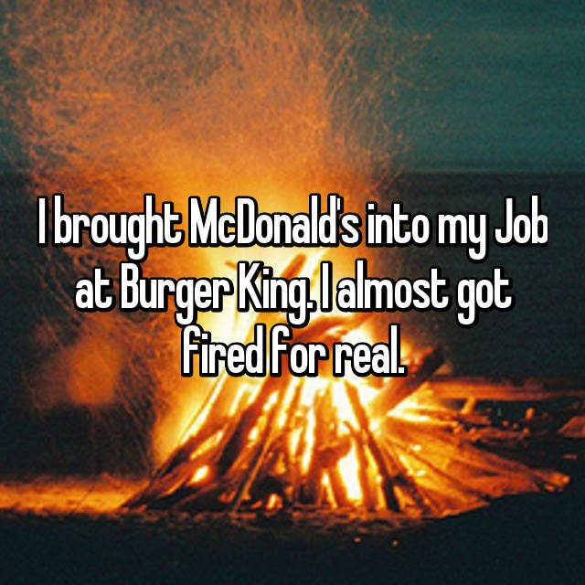I brought McDonald's into my Job at Burger King. I almost got fired for real.