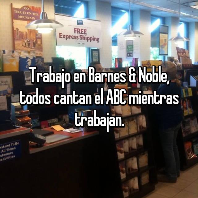 Trabajo en Barnes & Noble, todos cantan el ABC mientras trabajan.