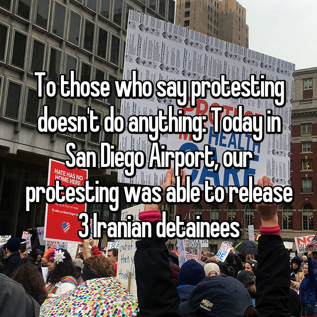 To those who say protesting doesn't do anything: Today in San Diego Airport, our protesting was able to release 3 Iranian detainees