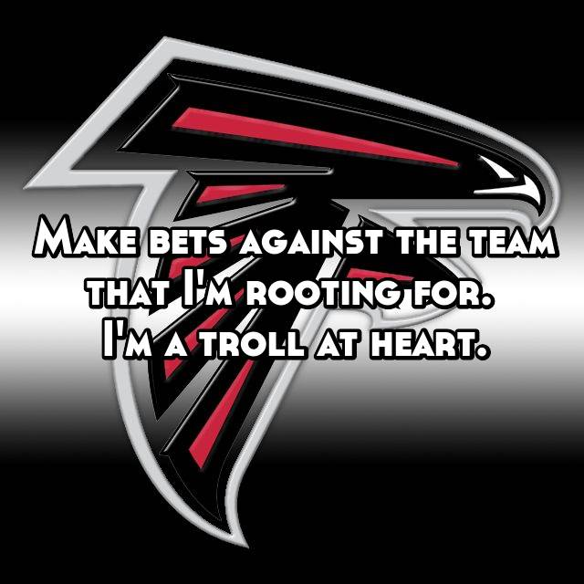Make bets against the team that I'm rooting for.  I'm a troll at heart.
