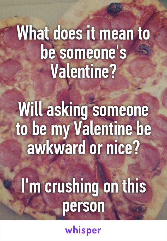 What Does It Mean To Be Someoneu0027s Valentine? Will Asking Someone To Be My  Valentine Be Awkward ...