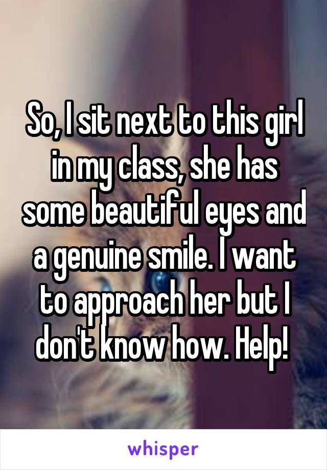 I sit next to this girl in my class she has some beautiful eyes and a so i sit next to this girl in my class she has some beautiful eyes and a ccuart Choice Image