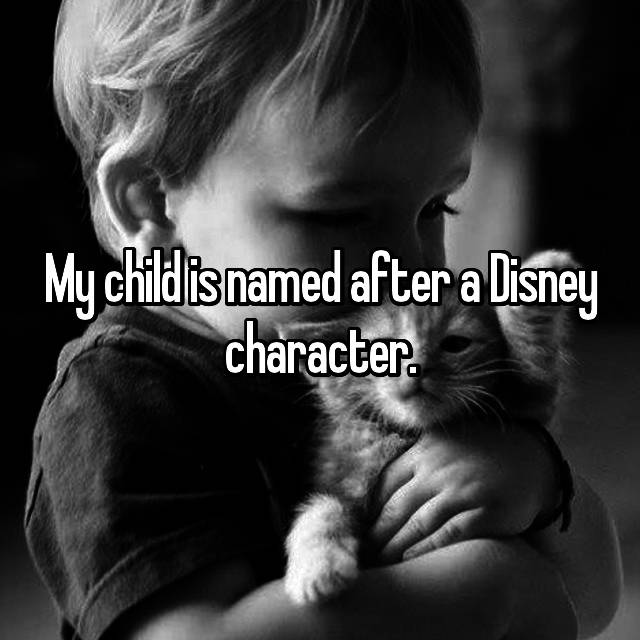 My child is named after a Disney character.