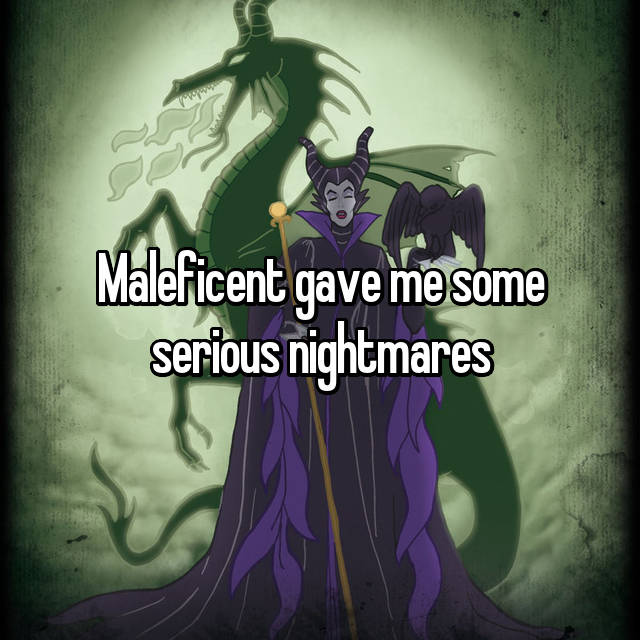 Maleficent gave me some serious nightmares