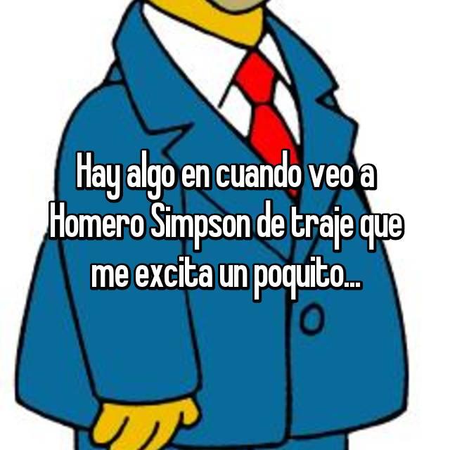 Hay algo en cuando veo a Homero Simpson de traje que me excita un poquito...