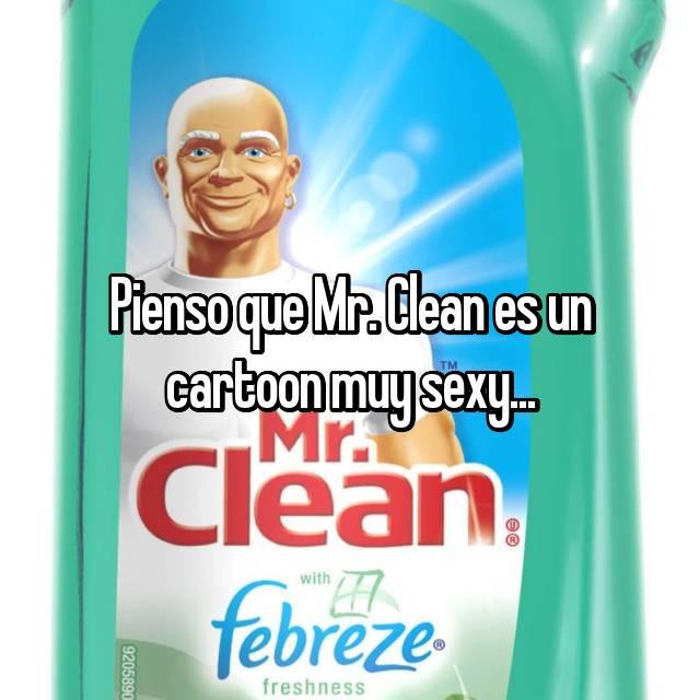Pienso que Mr. Clean es un cartoon muy sexy...
