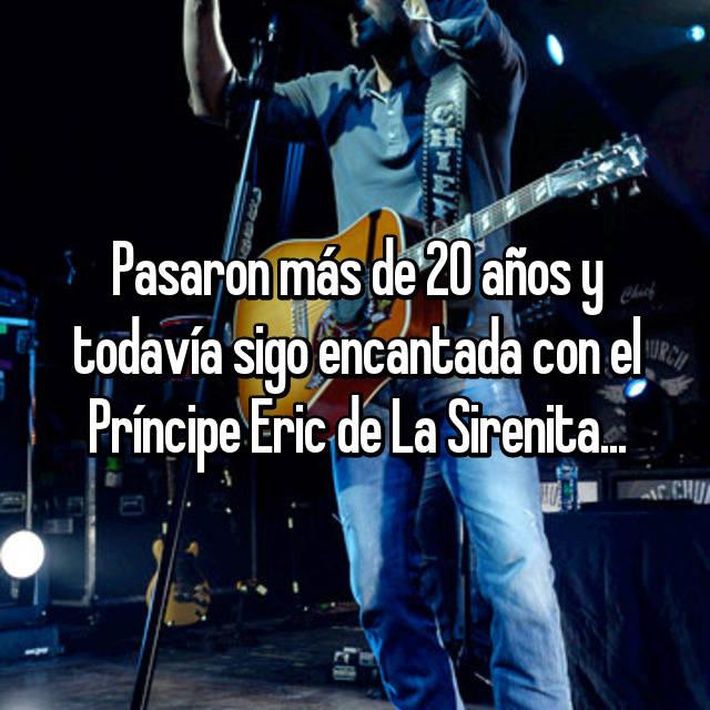Pasaron más de 20 años y todavía sigo encantada con el Príncipe Eric de La Sirenita...