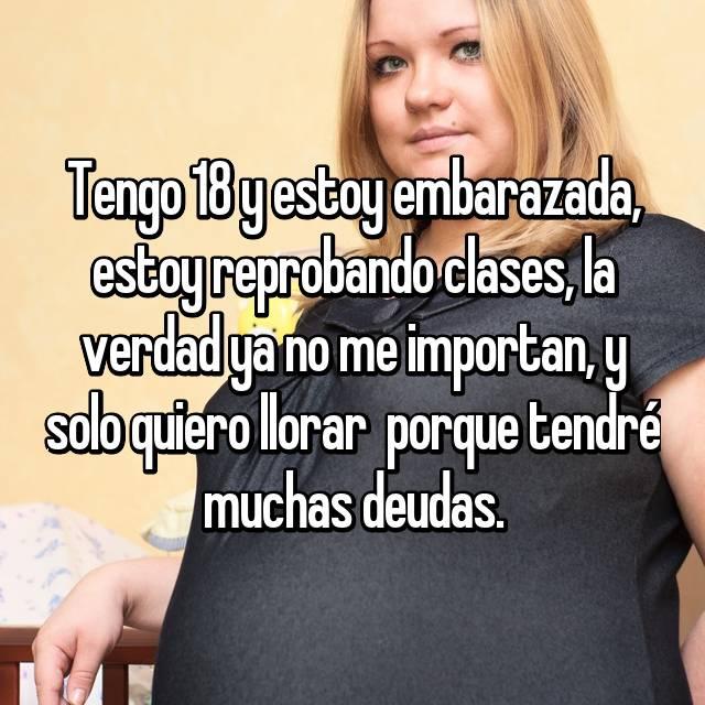Tengo 18 y estoy embarazada, estoy reprobando clases, la verdad ya no me importan, y solo quiero llorar  porque tendré muchas deudas.