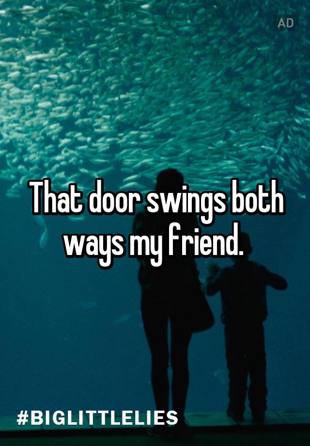 That Door Swings Both Ways My Friend