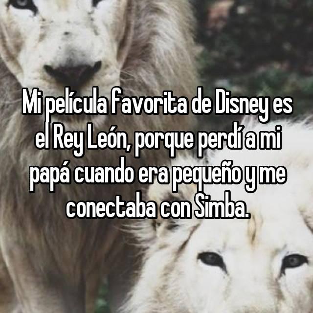 Mi película favorita de Disney es el Rey León, porque perdí a mi papá cuando era pequeño y me conectaba con Simba.