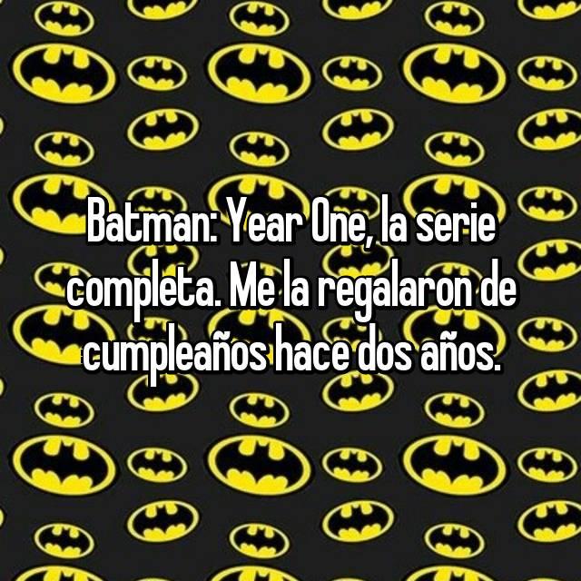 Batman: Year One, la serie completa. Me la regalaron de cumpleaños hace dos años.