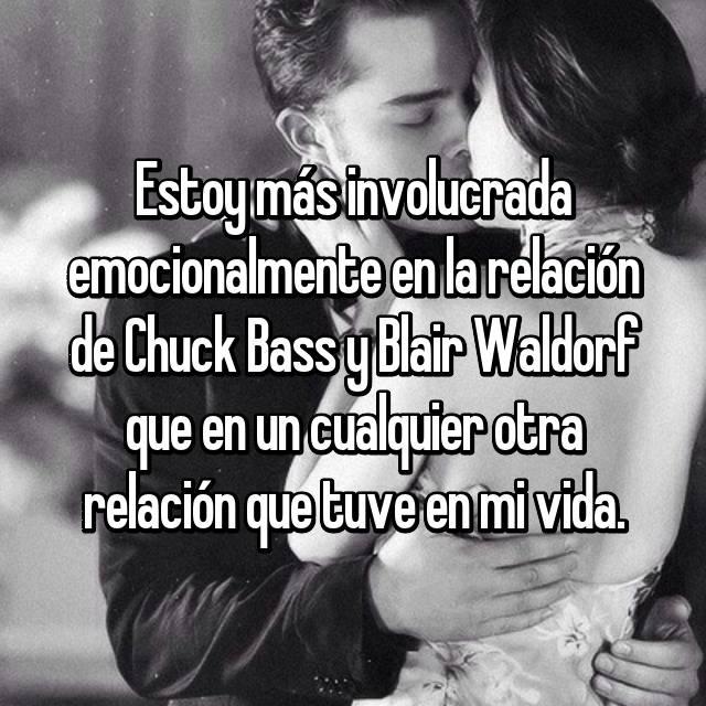Estoy más involucrada emocionalmente en la relación de Chuck Bass y Blair Waldorf que en un cualquier otra relación que tuve en mi vida.