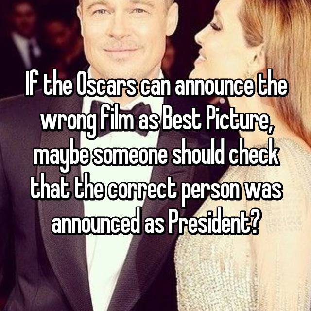 If the Oscars can announce the wrong film as Best Picture, maybe someone should check that the correct person was announced as President?