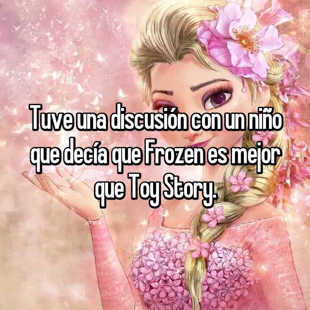 Tuve una discusión con un niño que decía que Frozen es mejor que Toy Story.