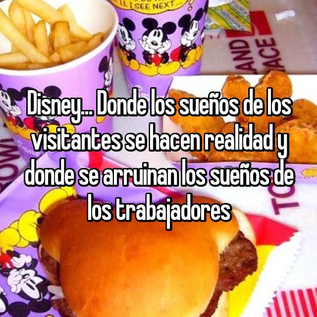 Disney... Donde los sueños de los visitantes se hacen realidad y donde se arruinan los sueños de los trabajadores