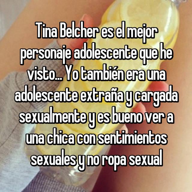 Tina Belcher es el mejor personaje adolescente que he visto... Yo también era una adolescente extraña y cargada sexualmente y es bueno ver a una chica con sentimientos sexuales y no ropa sexual