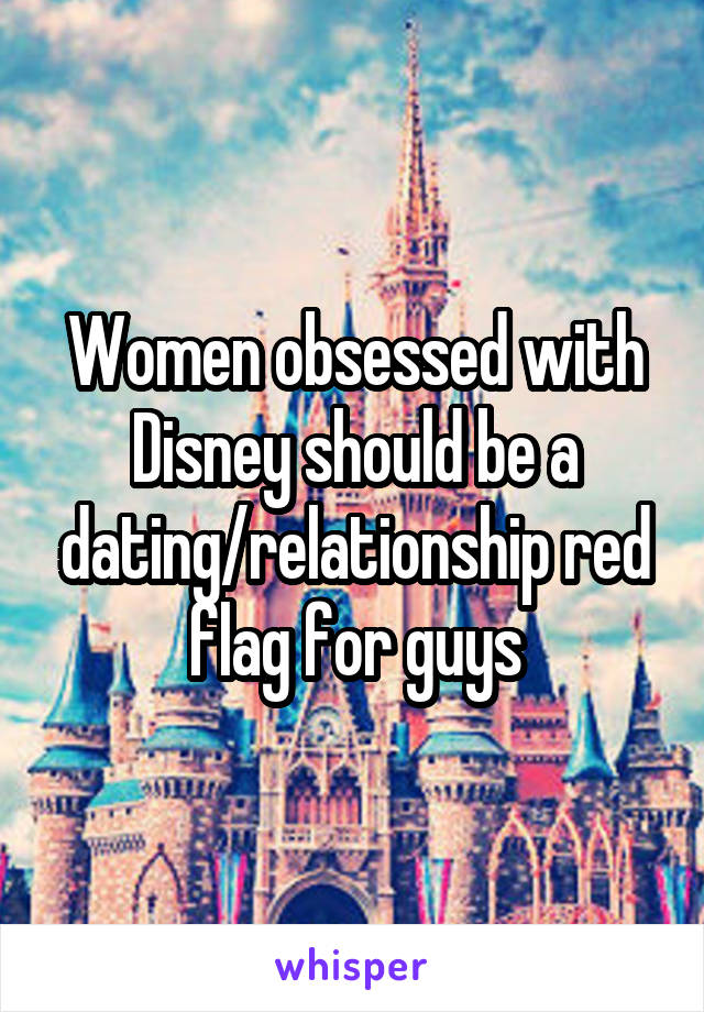 obsessed with Disney should be a dating relationship red flag for guys Whisper