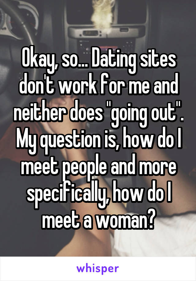 Dating Sites Dont Work For Me